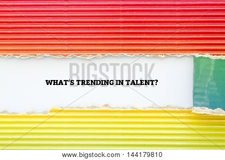 WHAT TRENDING IN TALENT? question written under torn paper.