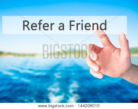 Refer A Friend - Hand Pressing A Button On Blurred Background Concept On Visual Screen.