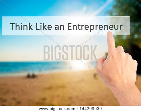 Think Like An Entrepreneur - Hand Pressing A Button On Blurred Background Concept On Visual Screen.