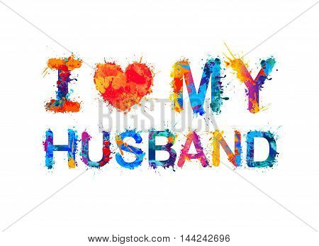 I love my husband. Wector watercolor splash paint inscription