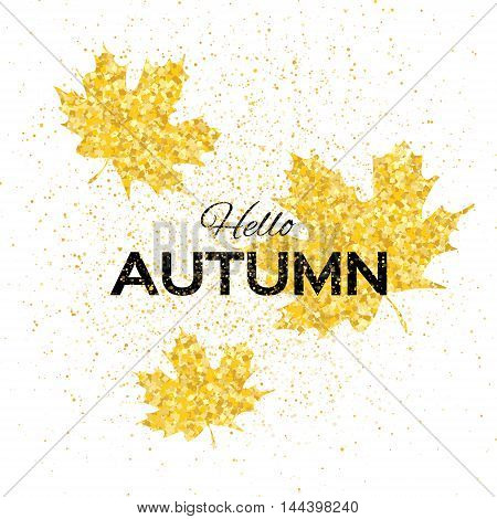 Hello Autumn. Greeting card with seasonal maple leaves. Fall leaves banner with golden glitter texture on a white background. Vector design illustration