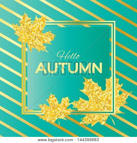 Hello Autumn. Greeting card with seasonal maple leaves. Fall leaves banner with golden glitter texture on a blue background. Vector design illustration