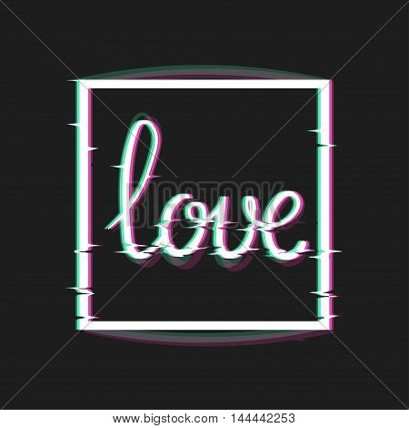 Love Card with Glitch Effect. Romantic Text in Glitch Art Style. Distortion lettering poster. Vector Illustration. Trendy ecard.