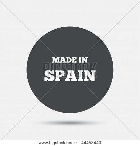 Made in Spain icon. Export production symbol. Product created sign. Circle flat button with shadow. Vector
