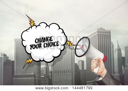 Change your choice text on speech bubble and businessman hand holding megaphone on cityscape background