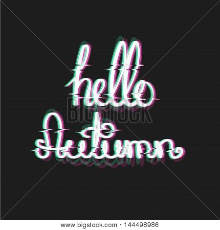 Hello Autumn with Glitch Effect. Fall Themed Text in Glitch Art Style. Distortion lettering poster. Vector Illustration. Trendy ecard.