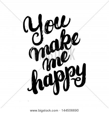 You make me happy hand written calligraphy lettering. Brush ink texture. Inspirational quote for poster or card, photo overlay. Vector illustration.