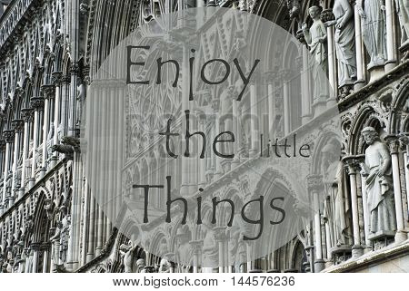 Church Of Trondheim In Norway. Macro Or Close Up Of Sculptures Or Statue. Religious Greeting Card. English Quote Enjoy The Little Things