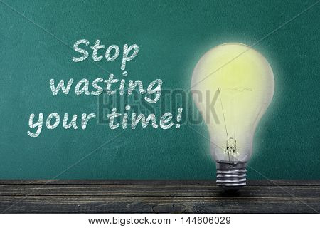 Stop wasting your text on green board and light bulb on table
