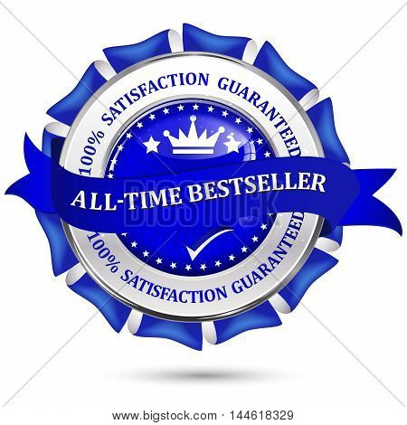 All time bestseller, 100% Satisfaction Guaranteed - blue shiny business icon / label / ribbon