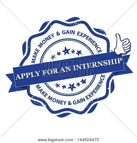 Apply for internship. Make money and gain experience - blue grunge label for recruitment purposes. Print colors used