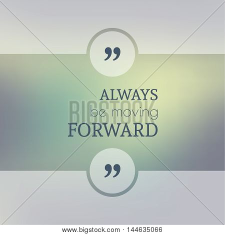 Abstract Blurred Background. Inspirational quote. wise saying in square. for web, mobile app. Always be moving forward