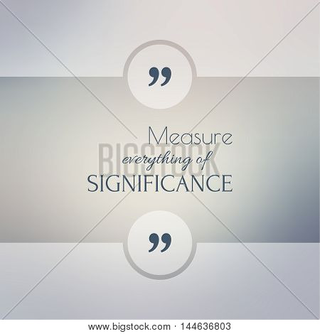 Abstract Blurred Background. Inspirational quote. wise saying in square. for web, mobile app. Measure everything of significance