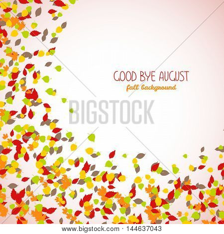 Good buy August. Round area made of falling leaves. Warm fall background with copy space. Text frame. Colorful foliage postcard in warm colors. Can be used as banner or leaflet.