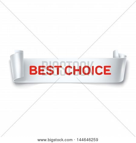 Best choice inscription on white detailed curved ribbon isolated on white background. Curved paper banner. Vector.