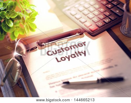 Customer Loyalty. Business Concept on Clipboard. Composition with Clipboard, Calculator, Glasses, Green Flower and Office Supplies on Office Desk. 3d Rendering. Blurred Image.