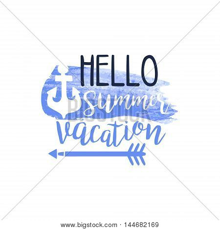 Hello Summer Vacation Message Watercolor Stylized Label. Bright Color Summer Vacation Hand Drawn Promo Sign. Touristic Agency Vector Ad Template.