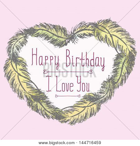 Happy birthday, I love you, cute  card with frame made of feathers. Vector illustration
