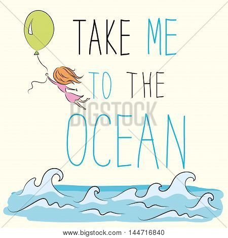 Take me to the ocean. girl is flying on a balloon in the shape of heart, vector illustration