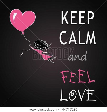 Keep calm and feel love, girl is flying on a balloon in the shape of heart, vector illustration
