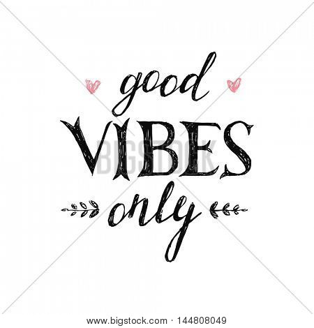 Hand drawn lettering good vibes only on white background