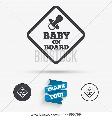 Baby on board sign icon. Infant in car caution symbol. Baby pacifier nipple. Flat icons. Buttons with icons. Thank you ribbon. Vector