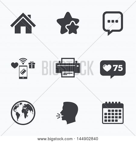 Home main page and globe icons. Printer and chat speech bubble with suspension points sign symbols. Flat talking head, calendar icons. Stars, like counter icons. Vector