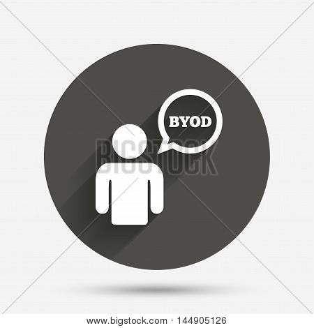 BYOD sign icon. Bring your own device symbol. User with speech bubble. Circle flat button with shadow. Vector
