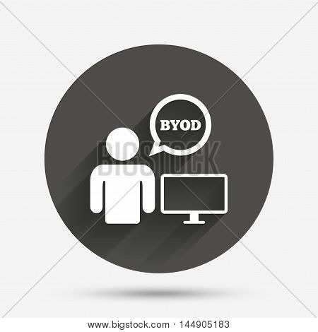 BYOD sign icon. Bring your own device symbol. User with monitor and speech bubble. Circle flat button with shadow. Vector