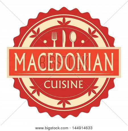 Abstract stamp or label with the text Macedonian Cuisine written inside, traditional vintage food label, with spoon, fork, knife symbols, vector illustration
