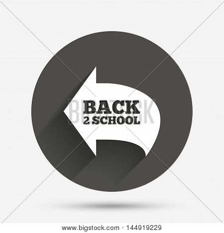 Back to school sign icon. Back 2 school symbol. Circle flat button with shadow. Vector
