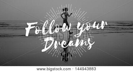 Follow Your Dreams Aspirations Encouragement Goal Concept