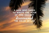Motivational And Inspirational Quote - A Man Who Dares To Waste One Hour Of The Time Has Not Discove poster