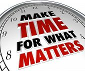 foto of priorities  - The words Make Time for What Matters on a clock representing the importance of making priorities for things that are important in life - JPG