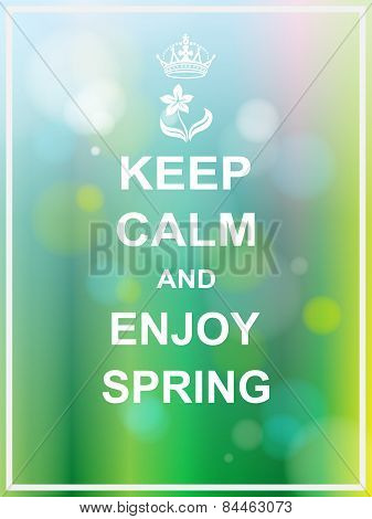 Keep Calm And Enjoy Spring