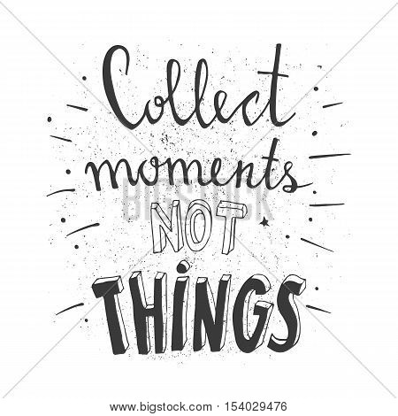 Hand drawn typography poster. Stylish typographic poster design with inscription - collect moments not things. Inspirational illustration. White and black colors. White and black colors. Used for greeting cards, posters and print invitations.Inspirational