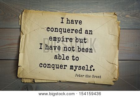 Top 5 quotes by Peter I (1672 - 1725) - the last Tsar of All Russia (since 1682) and the first Russian emperor. I have conquered an empire but I have not been able to conquer myself.