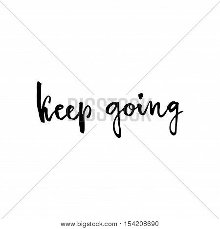 Keep Going. Hand Drawn Lettering.