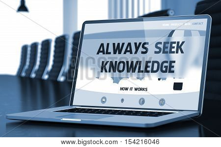 Always Seek Knowledge Concept. Closeup Landing Page on Laptop Display on Background of Meeting Room in Modern Office. Toned. Blurred Image. 3D Rendering.