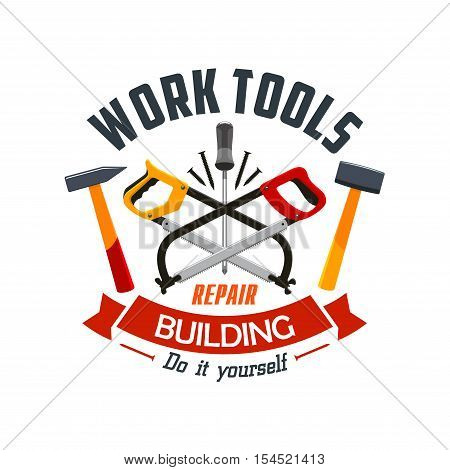 Repair and building work tools label emblem. Home construction and fix working instruments of hammer, fretsaw, saw, screwdriver, screws. Vector isolated ribbon for home repair service company, shop, work tools market