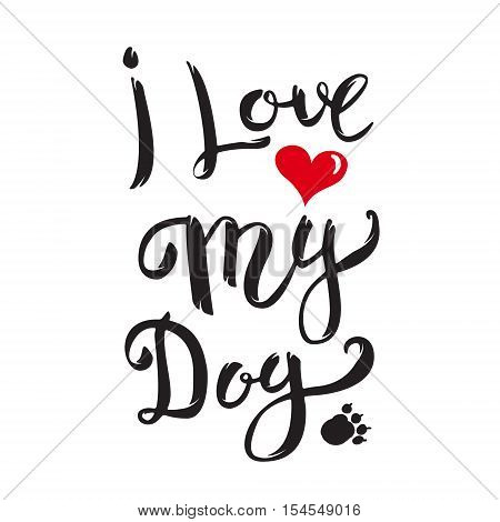 I Love My Dog. Hand drawn lettering isolated on white background. Design element for poster, greeting card. Vector illustration.