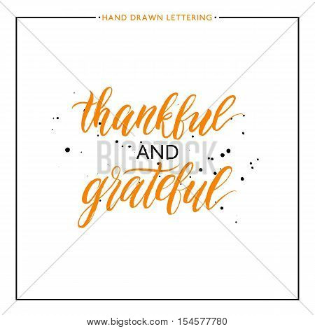 Thankful and grateful lettering with black splashes isolated on white background, grunge hand painted letter, vector thanksgiving text for greeting card, poster, banner, print, brush calligraphy
