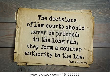 Top 35 quotes by Denis Diderot - French philosopher, art critic, writer. The decisions of law courts should never be printed: in the long run, they form a counter authority to the law.