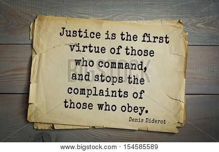 Top 35 quotes by Denis Diderot - French philosopher, art critic, writer.  Justice is the first virtue of those who command, and stops the complaints of those who obey.