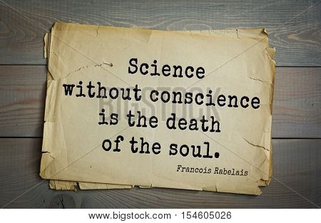 science without conscience is a ruin Francois rabelais — 'science without conscience is the soul's perdition.