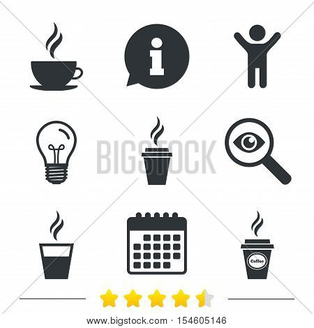 Coffee cup icon. Hot drinks glasses symbols. Take away or take-out tea beverage signs. Information, light bulb and calendar icons. Investigate magnifier. Vector