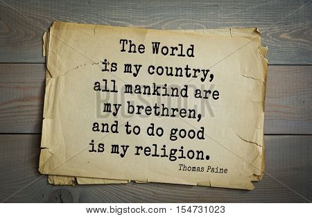 Top 40 quotes by Thomas Paine - English-American political activist, philosopher, political theorist, revolutionary The World is my country, all mankind are my brethren, and to do good is my religion.