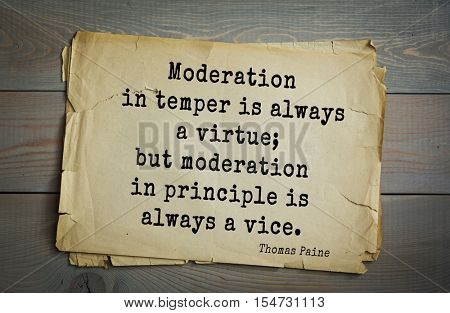 Top 40 quotes by Thomas Paine - English-American political activist, philosopher, political theorist, revolutionary Moderation in temper is always a virtue; but moderation in principle is always vice.