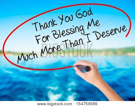Woman Hand Writing Thank You God For Blessing Me Much More Than I Deserve With A Marker Over Transpa