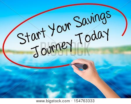 Woman Hand Writing Start Your Savings Journey Today With A Marker Over Transparent Board